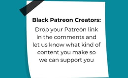Black Patreon Creators | Links in comments