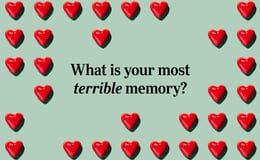 Question 18 What is your most terrible memory?