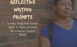 Reflective Writing Prompts | to help those with gentle, quiet, & highly sensitive personalities explore biases