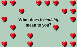 Question 20 What does friendship mean to you?