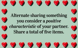 Question 22 Alternate sharing something you consider a positive characteristic of your partner. Share a total of five items