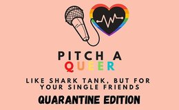 Pitch a Queer: Quarantine Edition